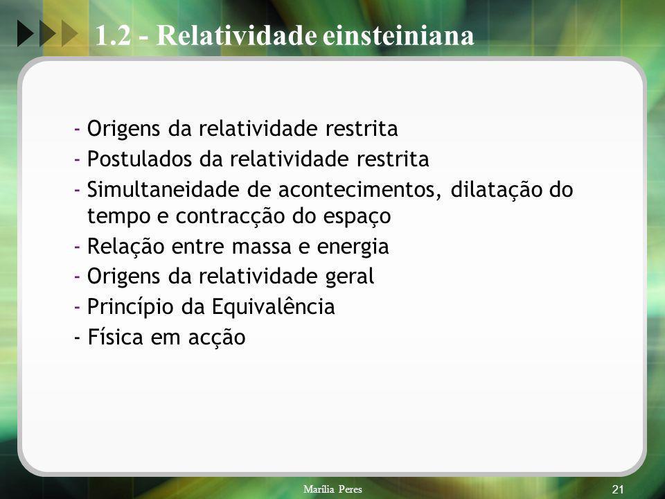 Marília Peres21 1.2 - Relatividade einsteiniana -Origens da relatividade restrita -Postulados da relatividade restrita -Simultaneidade de aconteciment