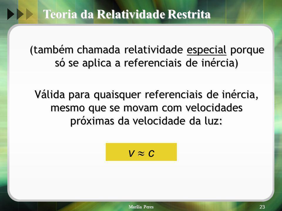 Marília Peres23 Teoria da Relatividade Restrita (também chamada relatividade especial porque só se aplica a referenciais de inércia) (também chamada r