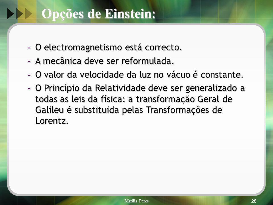 Marília Peres28 Opções de Einstein : - O electromagnetismo está correcto. - A mecânica deve ser reformulada. - O valor da velocidade da luz no vácuo é