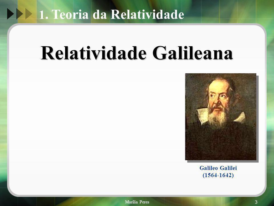 Marília Peres24 Na relatividade galileana: o valor da velocidade da luz é diferente quando medido em diferentes referenciais de inércia: ?