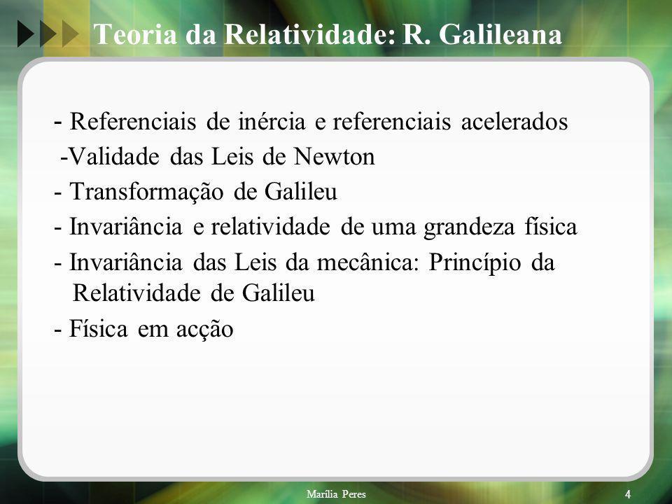 Marília Peres25 Início do século XX – duas teorias consolidadas: Mecânica de Galileu/Newton Electromagnetismo de Maxwell As leis do electromagnetismo não se mantêm invariantes em diferentes referenciais de inércia (não obedecem ao princípio da Relatividade de Galileu).