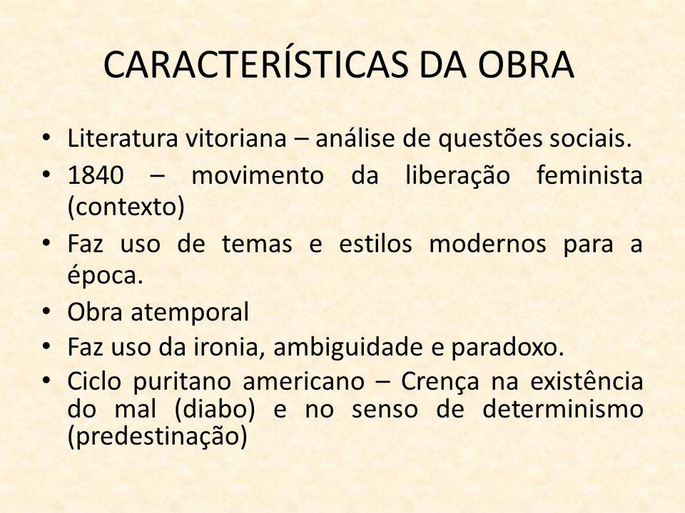 CARACTERÍSTICAS DA OBRA Literatura vitoriana – análise de questões sociais. 1840 – movimento da liberação feminista (contexto) Faz uso de temas e esti