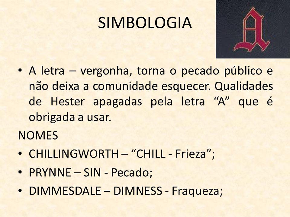 SIMBOLOGIA A letra – vergonha, torna o pecado público e não deixa a comunidade esquecer.