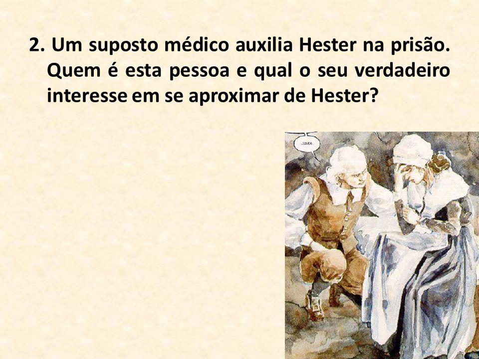 2. Um suposto médico auxilia Hester na prisão. Quem é esta pessoa e qual o seu verdadeiro interesse em se aproximar de Hester?