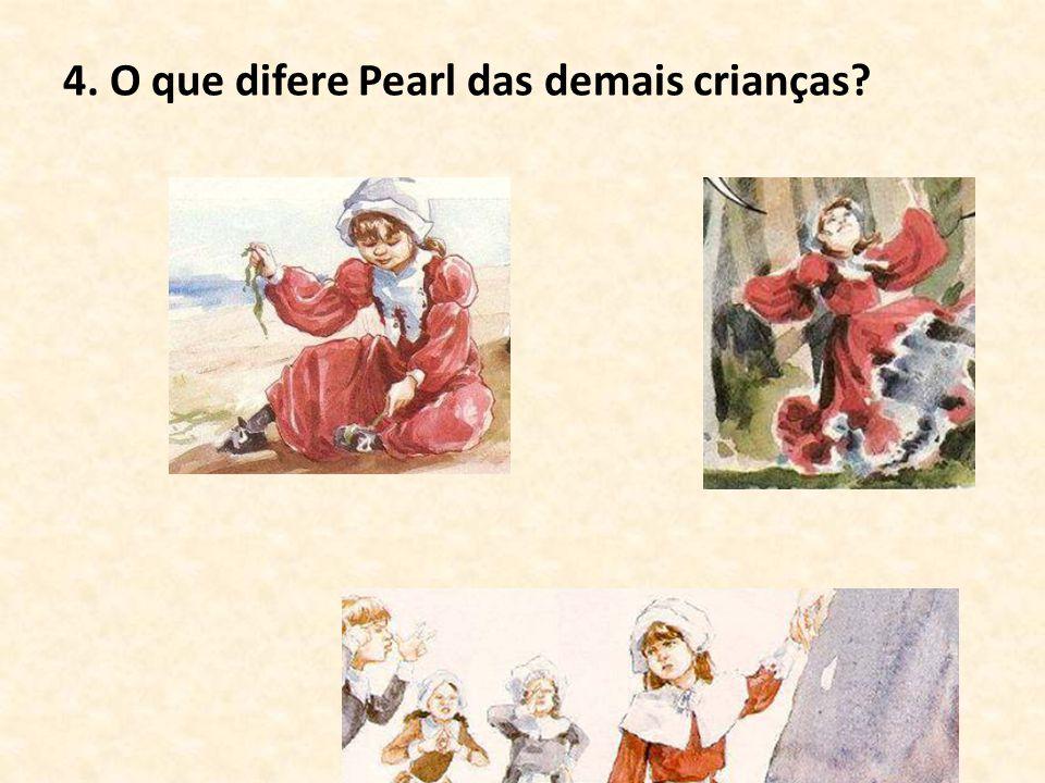 4. O que difere Pearl das demais crianças?