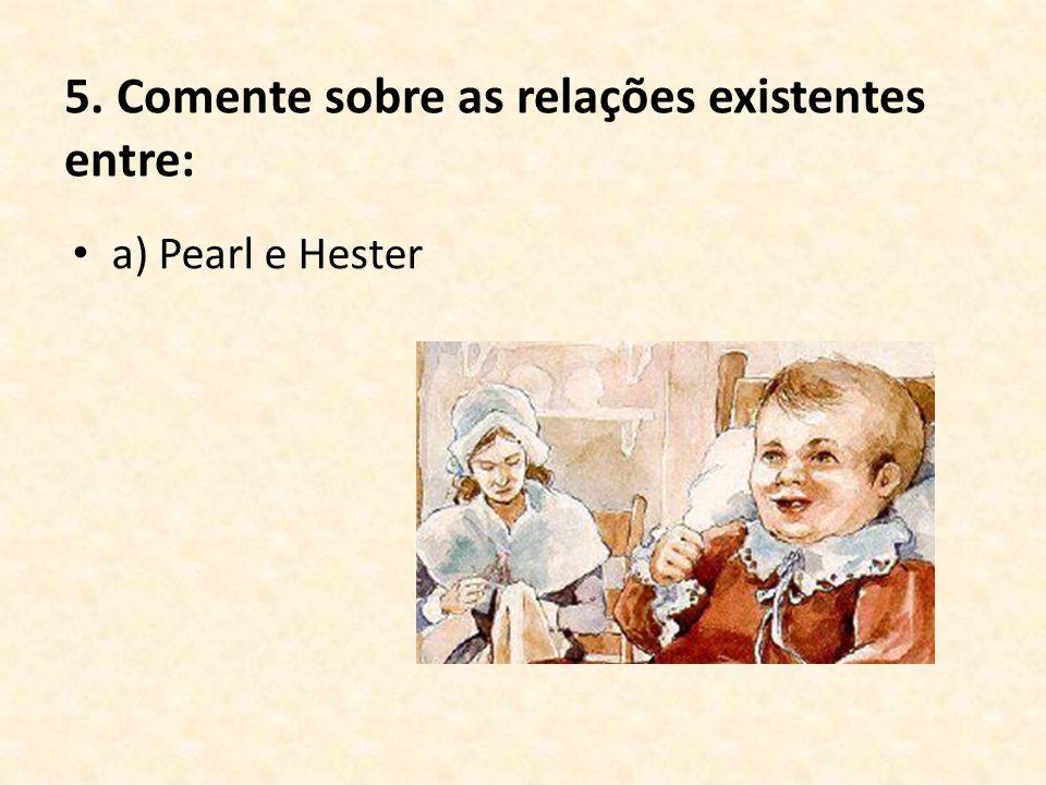 5. Comente sobre as relações existentes entre: a) Pearl e Hester