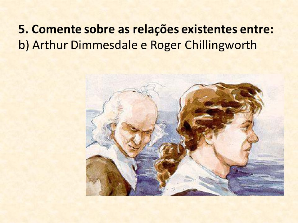 5. Comente sobre as relações existentes entre: b) Arthur Dimmesdale e Roger Chillingworth