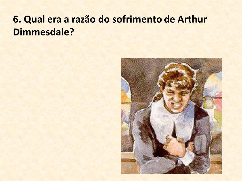 6. Qual era a razão do sofrimento de Arthur Dimmesdale?