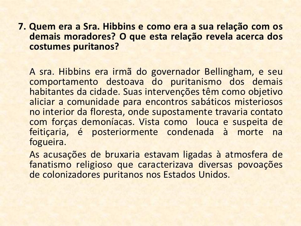 7. Quem era a Sra. Hibbins e como era a sua relação com os demais moradores? O que esta relação revela acerca dos costumes puritanos? A sra. Hibbins e