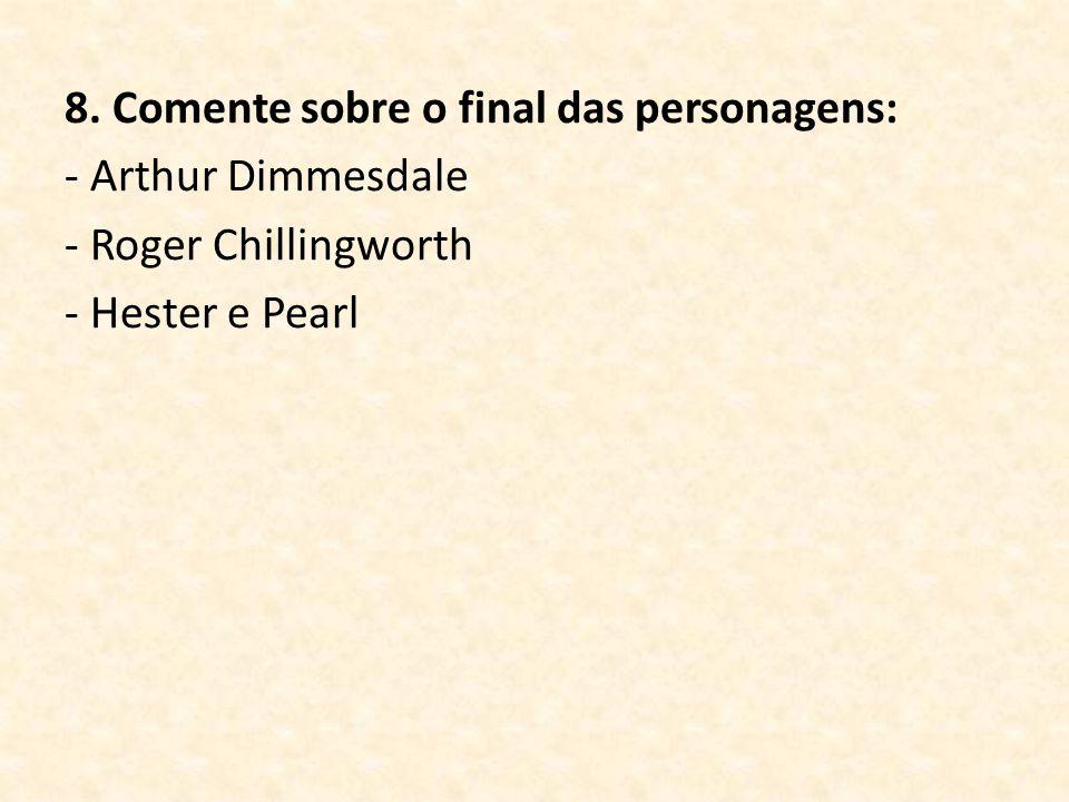 8. Comente sobre o final das personagens: - Arthur Dimmesdale - Roger Chillingworth - Hester e Pearl