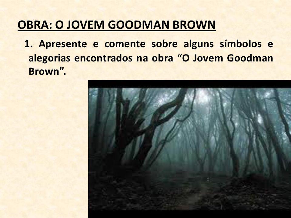 OBRA: O JOVEM GOODMAN BROWN 1. Apresente e comente sobre alguns símbolos e alegorias encontrados na obra O Jovem Goodman Brown.