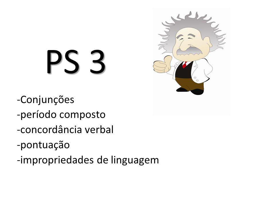 PS 3 -Conjunções -período composto -concordância verbal -pontuação -impropriedades de linguagem
