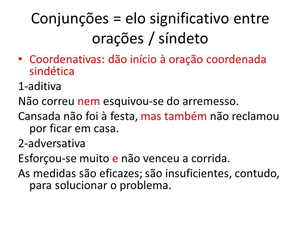 Conjunções = elo significativo entre orações / síndeto Coordenativas: dão início à oração coordenada sindética 1-aditiva Não correu nem esquivou-se do