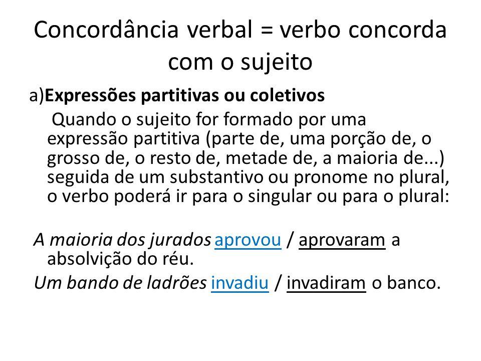 Concordância verbal = verbo concorda com o sujeito a)Expressões partitivas ou coletivos Quando o sujeito for formado por uma expressão partitiva (part