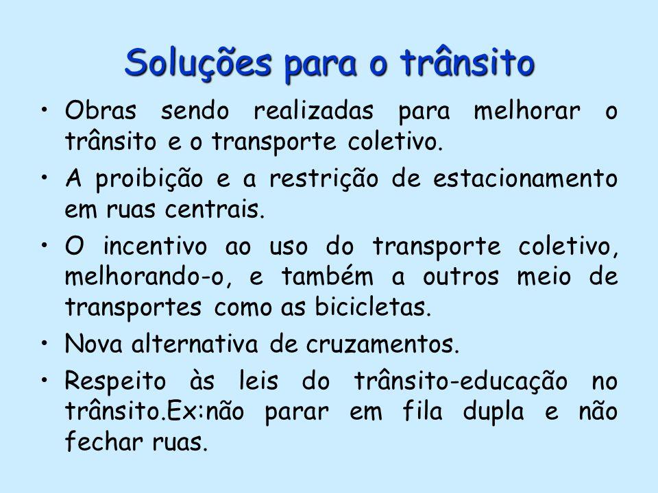 Soluções para o trânsito Obras sendo realizadas para melhorar o trânsito e o transporte coletivo. A proibição e a restrição de estacionamento em ruas