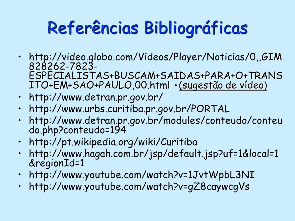 Referências Bibliográficas GIM 828262-7823- ESPECIALISTAS+BUSCAM+SAIDAS+PARA+O+TRANS ITO+EM+SAO+PAULO,00.html(sugestão de vídeo )http://video.globo.co