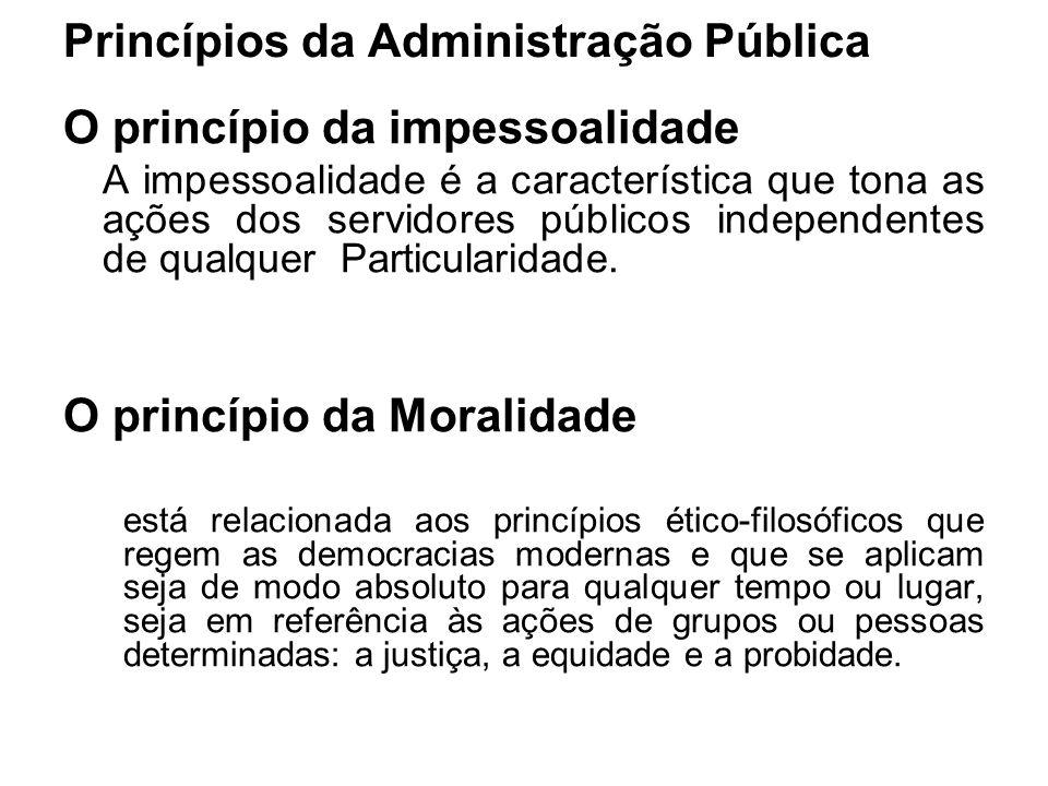 Princípios da Administração Pública O princípio da impessoalidade A impessoalidade é a característica que tona as ações dos servidores públicos indepe