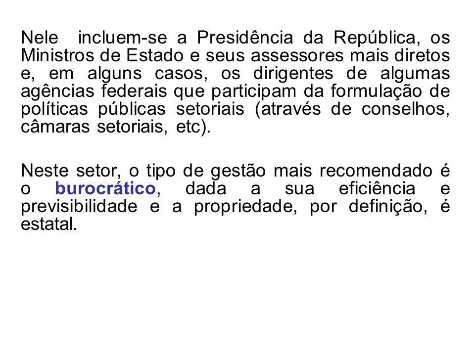 Nele incluem-se a Presidência da República, os Ministros de Estado e seus assessores mais diretos e, em alguns casos, os dirigentes de algumas agência