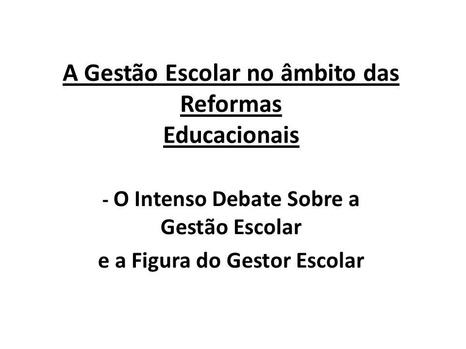 A Gestão Escolar no âmbito das Reformas Educacionais - O Intenso Debate Sobre a Gestão Escolar e a Figura do Gestor Escolar