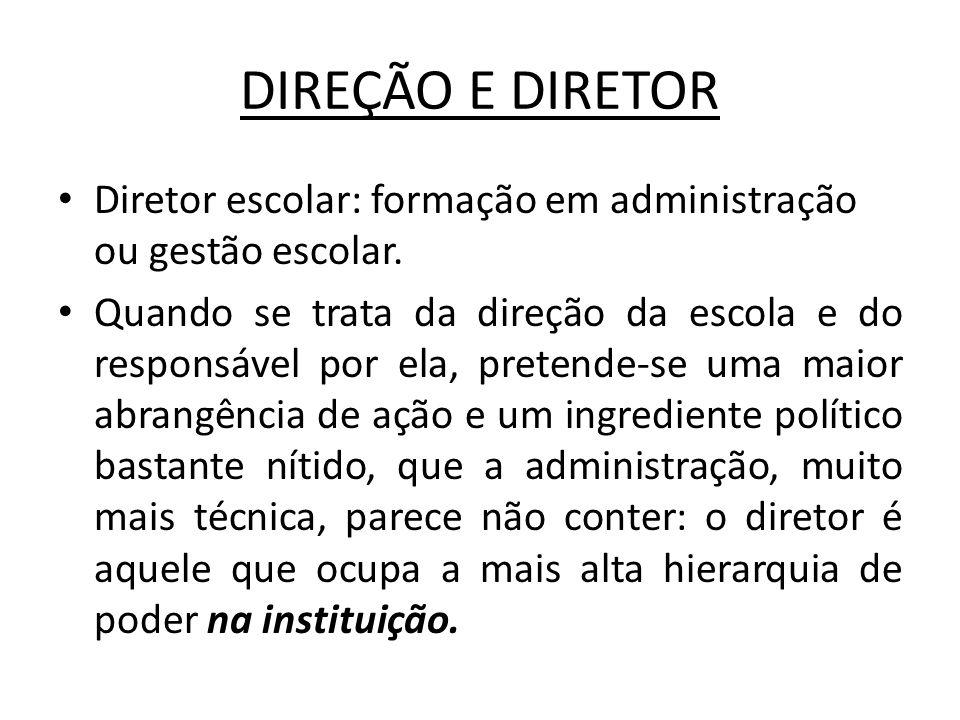 DIREÇÃO E DIRETOR Diretor escolar: formação em administração ou gestão escolar.