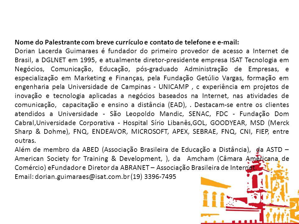 Nome do Palestrante com breve currículo e contato de telefone e e-mail: Dorian Lacerda Guimaraes é fundador do primeiro provedor de acesso a Internet