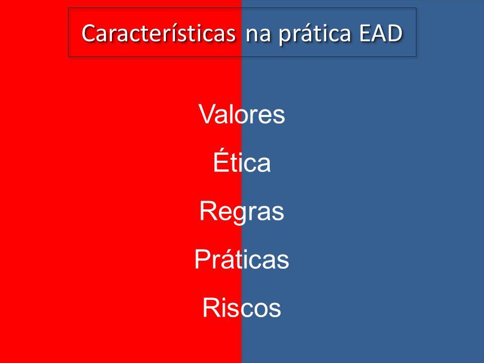 Características na prática EAD Valores Ética Regras Práticas Riscos