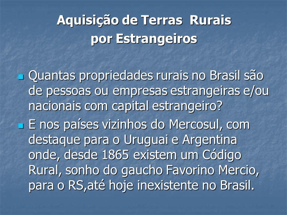 Aquisição de Terras Rurais por Estrangeiros Quantas propriedades rurais no Brasil são de pessoas ou empresas estrangeiras e/ou nacionais com capital e