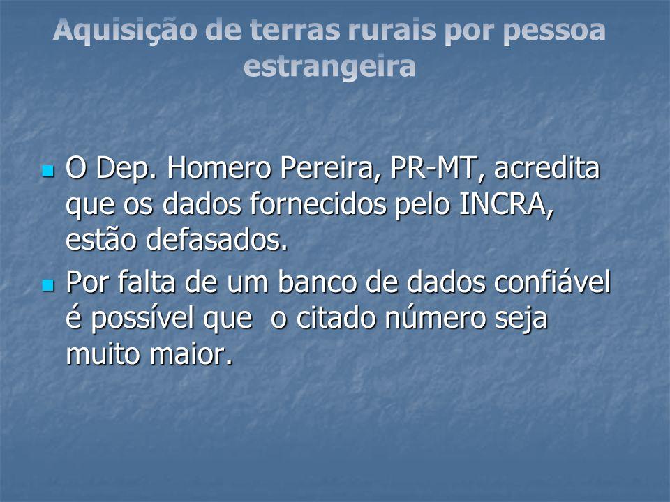 O Dep. Homero Pereira, PR-MT, acredita que os dados fornecidos pelo INCRA, estão defasados. O Dep. Homero Pereira, PR-MT, acredita que os dados fornec