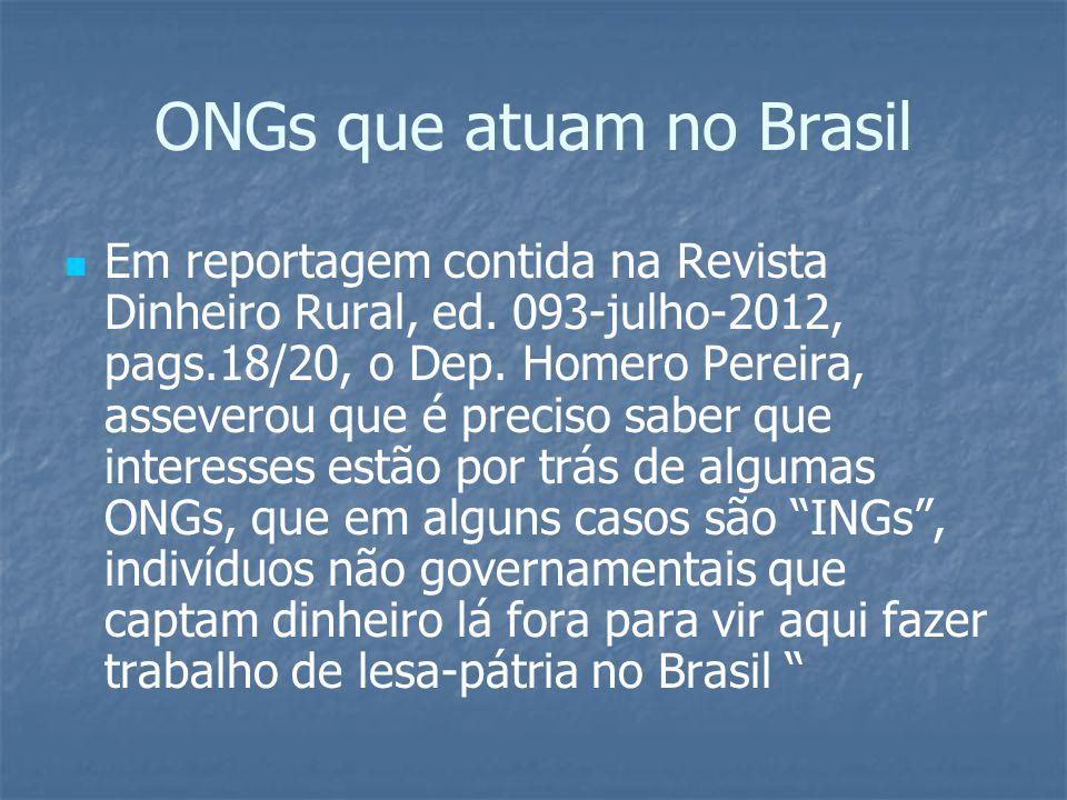 ONGs que atuam no Brasil Em reportagem contida na Revista Dinheiro Rural, ed. 093-julho-2012, pags.18/20, o Dep. Homero Pereira, asseverou que é preci