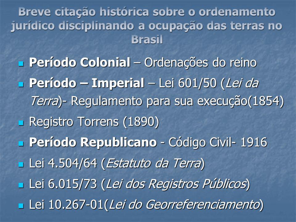 Período Colonial – Ordenações do reino Período Colonial – Ordenações do reino Período – Imperial – Lei 601/50 (Lei da Terra)- Regulamento para sua exe