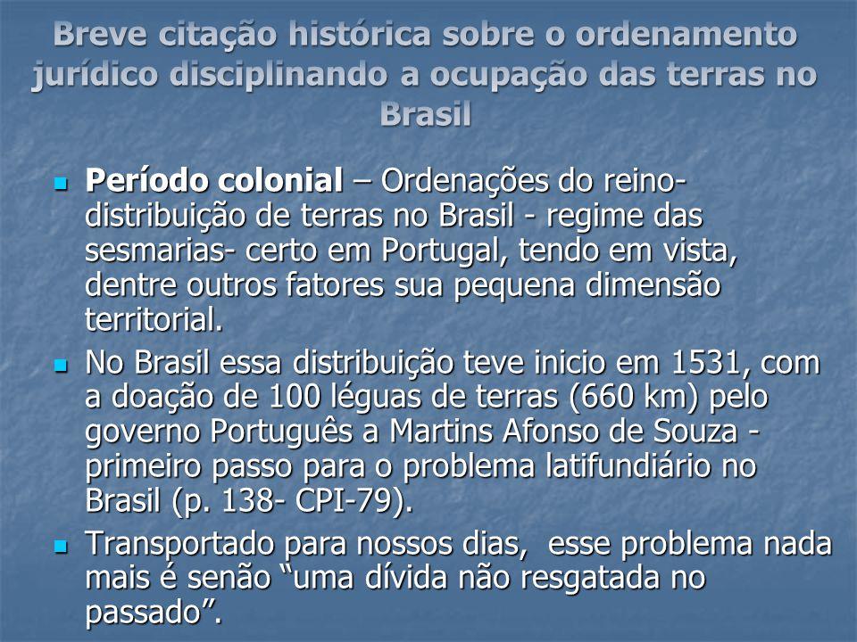 Período colonial – Ordenações do reino- distribuição de terras no Brasil - regime das sesmarias- certo em Portugal, tendo em vista, dentre outros fato