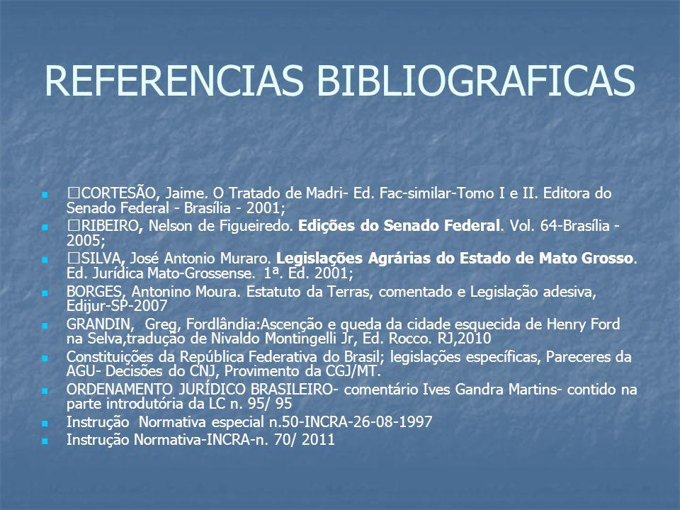 REFERENCIAS BIBLIOGRAFICAS CORTESÃO, Jaime. O Tratado de Madri- Ed. Fac-similar-Tomo I e II. Editora do Senado Federal - Brasília - 2001; RIBEIRO, Nel