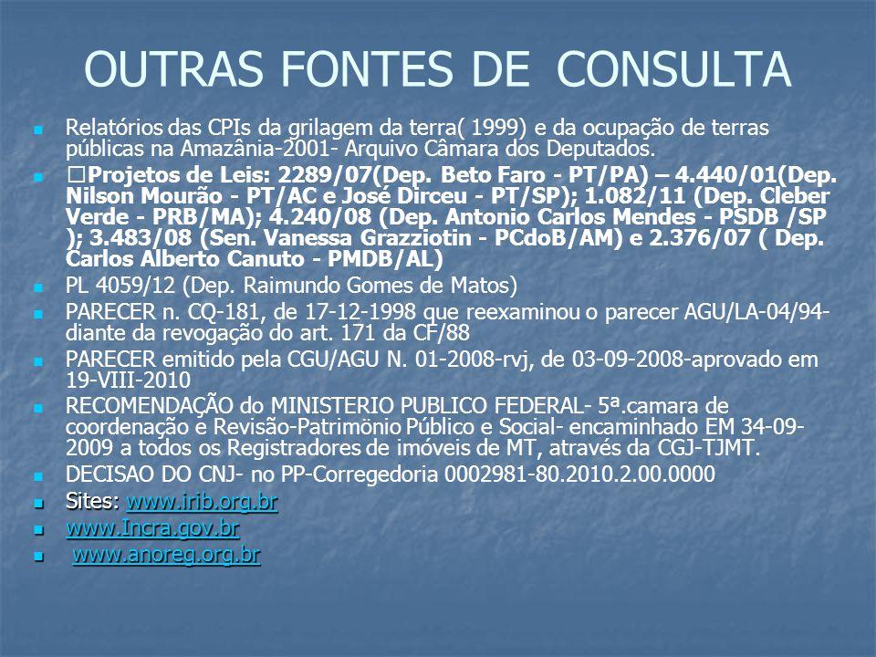 OUTRAS FONTES DE CONSULTA Relatórios das CPIs da grilagem da terra( 1999) e da ocupação de terras públicas na Amazânia-2001- Arquivo Câmara dos Deputa