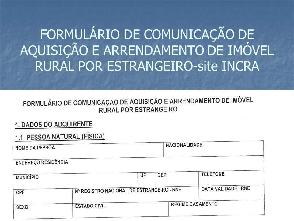 FORMULÁRIO DE COMUNICAÇÃO DE AQUISIÇÃO E ARRENDAMENTO DE IMÓVEL RURAL POR ESTRANGEIRO-site INCRA