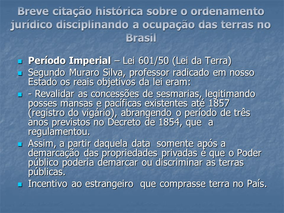 Período Imperial – Lei 601/50 (Lei da Terra) Período Imperial – Lei 601/50 (Lei da Terra) Segundo Muraro Silva, professor radicado em nosso Estado os