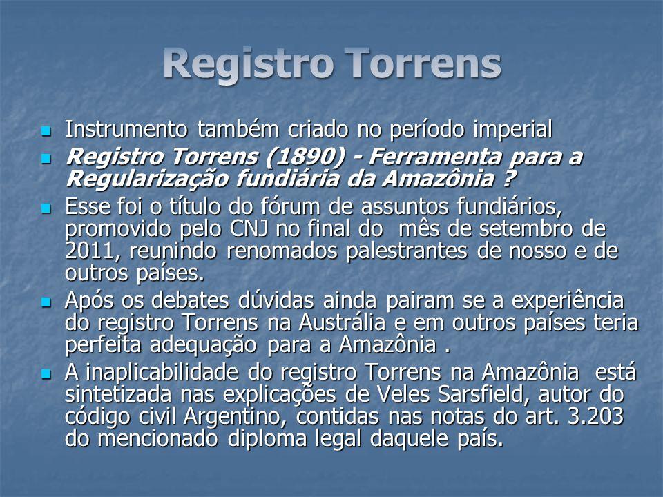 Argumentos de Véles, perfeitamente aplicáveis à Amazônia l para inadmitir o registro Torrens em nosso País Argumentos de Véles, perfeitamente aplicáveis à Amazônia l para inadmitir o registro Torrens em nosso País -A existência de um território extenso, onde não se sabe exatamente o que é publico e o que é privado.