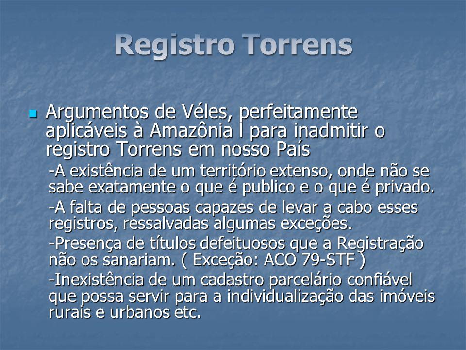 Argumentos de Véles, perfeitamente aplicáveis à Amazônia l para inadmitir o registro Torrens em nosso País Argumentos de Véles, perfeitamente aplicáve