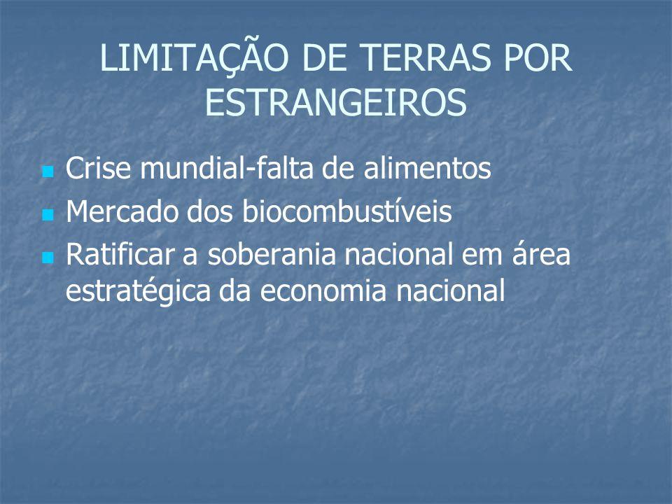 LIMITAÇÃO DE TERRAS POR ESTRANGEIROS Crise mundial-falta de alimentos Mercado dos biocombustíveis Ratificar a soberania nacional em área estratégica d