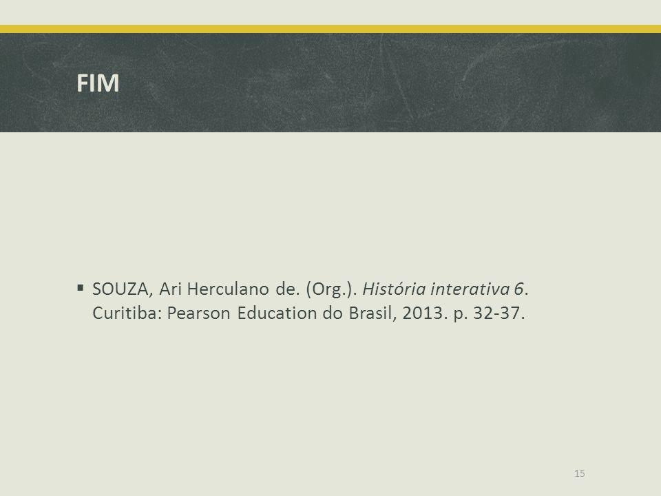 FIM SOUZA, Ari Herculano de. (Org.). História interativa 6. Curitiba: Pearson Education do Brasil, 2013. p. 32-37. 15