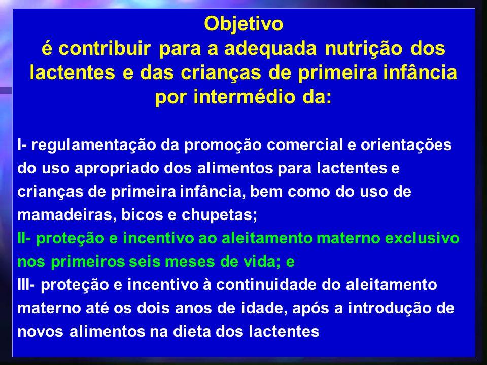 14 Objetivo é contribuir para a adequada nutrição dos lactentes e das crianças de primeira infância por intermédio da: I- regulamentação da promoção c