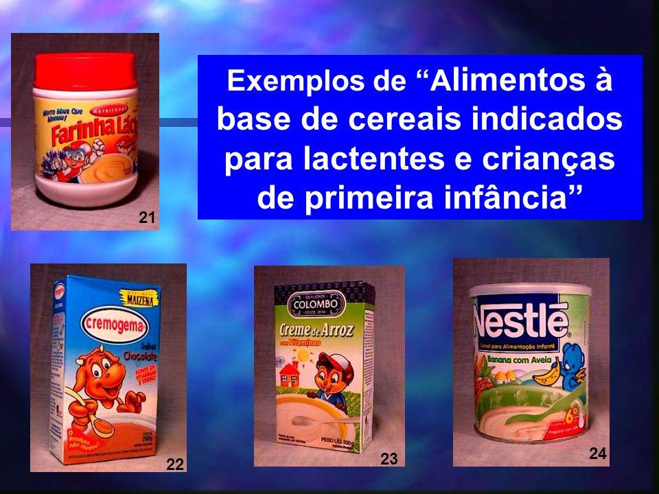 19 Exemplos de A limentos à base de cereais indicados para lactentes e crianças de primeira infância 24 23 22 21