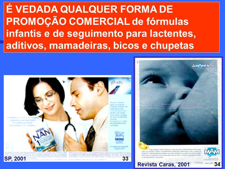 26 É VEDADA QUALQUER FORMA DE PROMOÇÃO COMERCIAL de fórmulas infantis e de seguimento para lactentes, aditivos, mamadeiras, bicos e chupetas 33 34 SP,