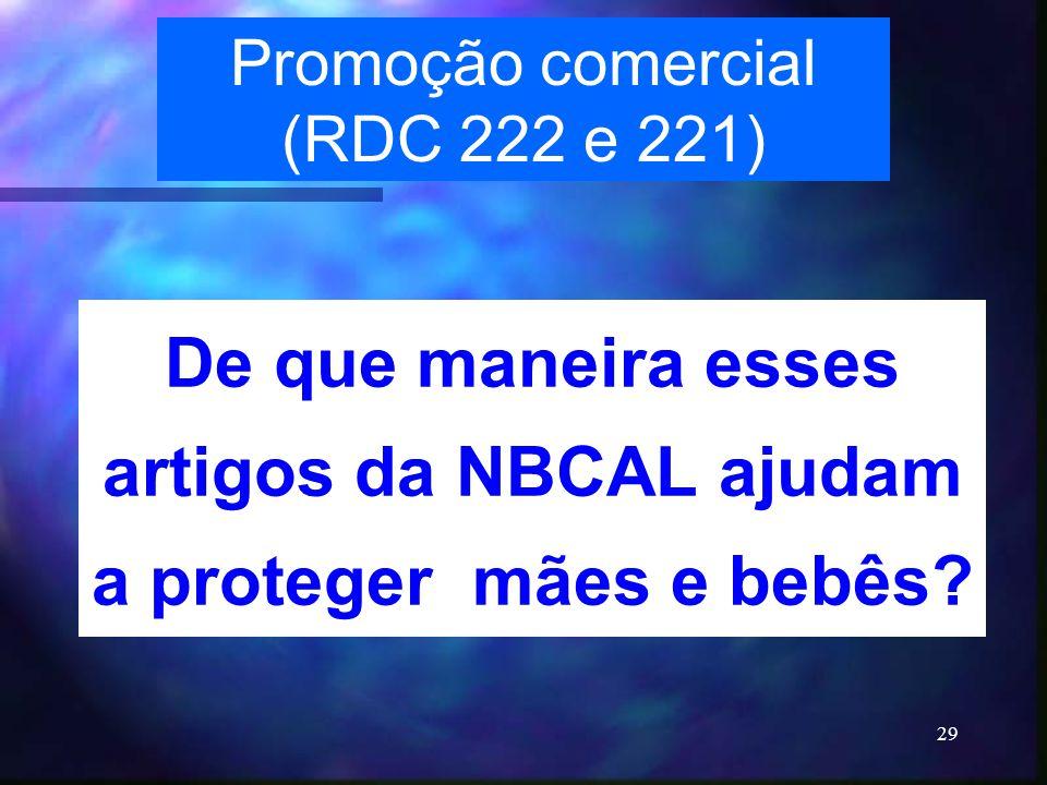 29 Promoção comercial (RDC 222 e 221) De que maneira esses artigos da NBCAL ajudam a proteger mães e bebês?