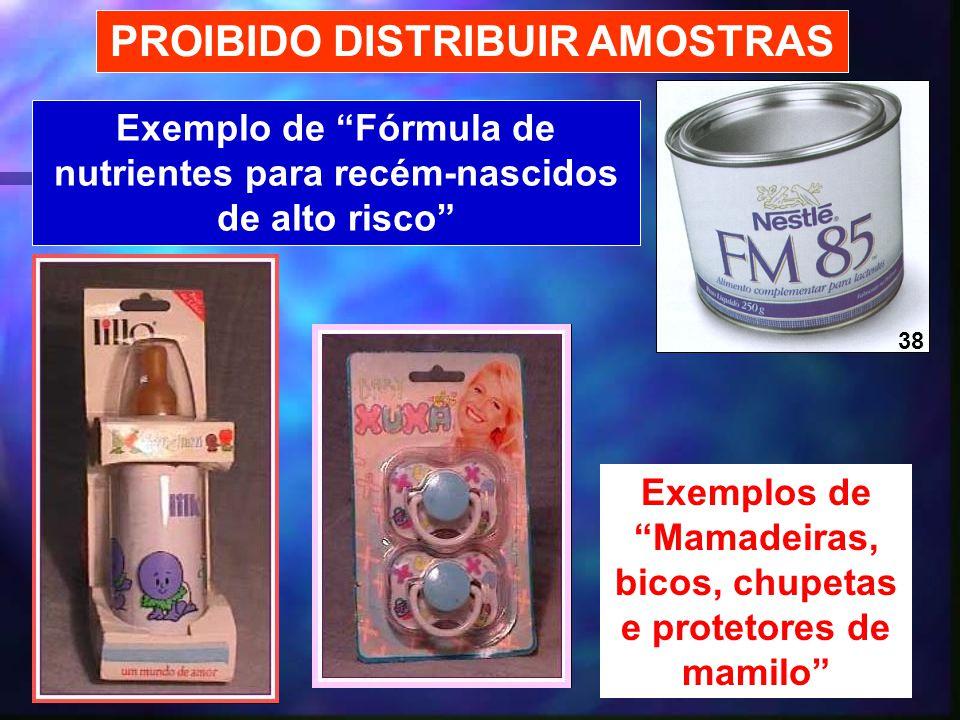 30 Exemplo de Fórmula de nutrientes para recém-nascidos de alto risco PROIBIDO DISTRIBUIR AMOSTRAS Exemplos de Mamadeiras, bicos, chupetas e protetore