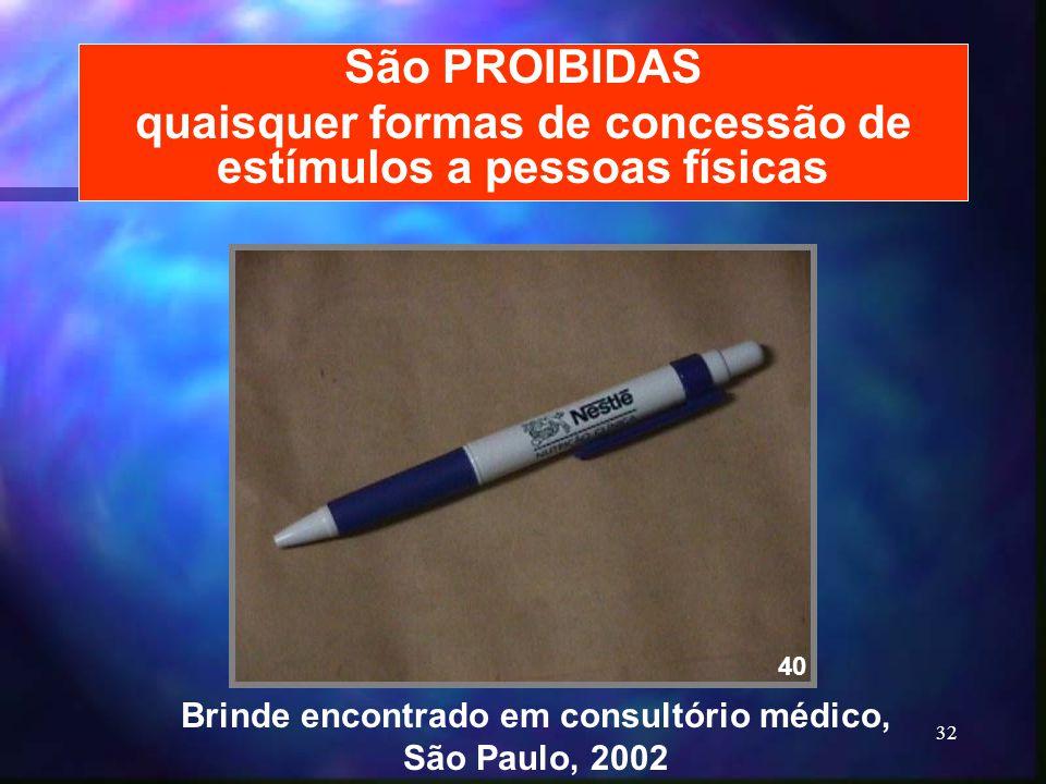 32 São PROIBIDAS quaisquer formas de concessão de estímulos a pessoas físicas Brinde encontrado em consultório médico, São Paulo, 2002 40