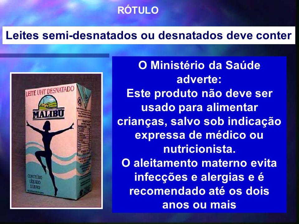 36 RÓTULO O Ministério da Saúde adverte: Este produto não deve ser usado para alimentar crianças, salvo sob indicação expressa de médico ou nutricioni