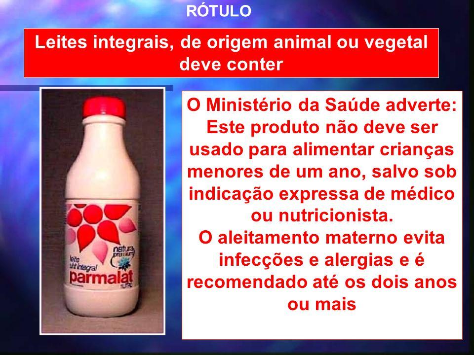 37 Leites integrais, de origem animal ou vegetal deve conter O Ministério da Saúde adverte: Este produto não deve ser usado para alimentar crianças me
