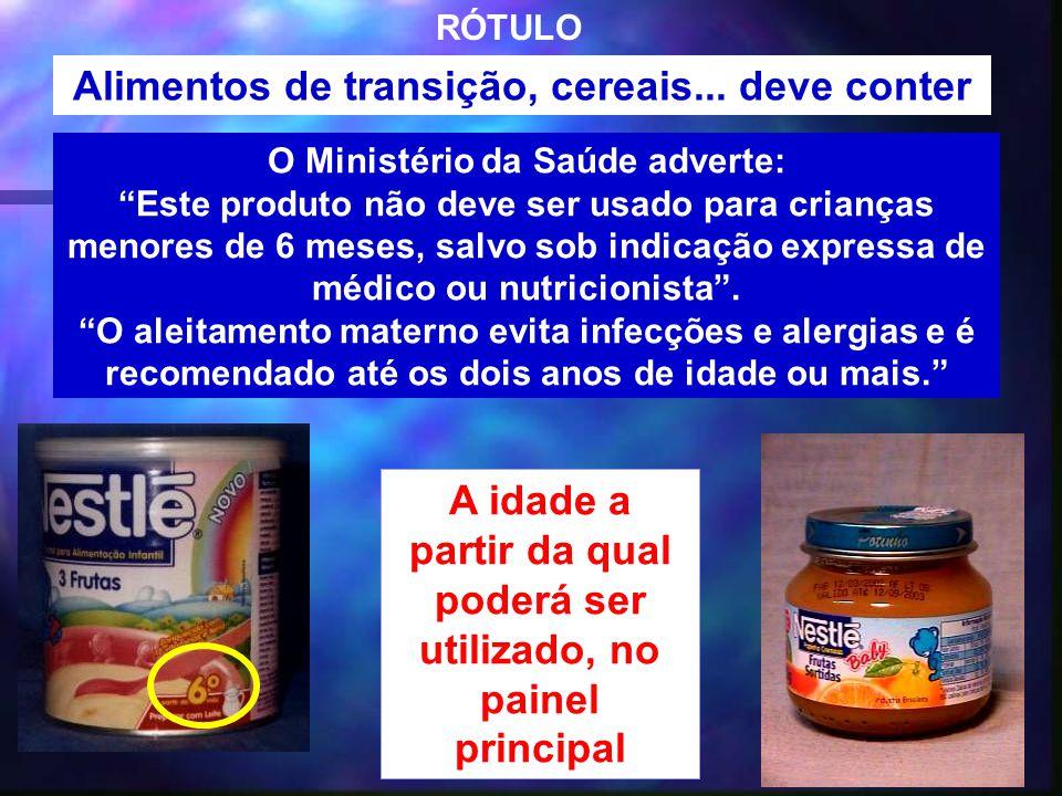 38 RÓTULO O Ministério da Saúde adverte: Este produto não deve ser usado para crianças menores de 6 meses, salvo sob indicação expressa de médico ou n