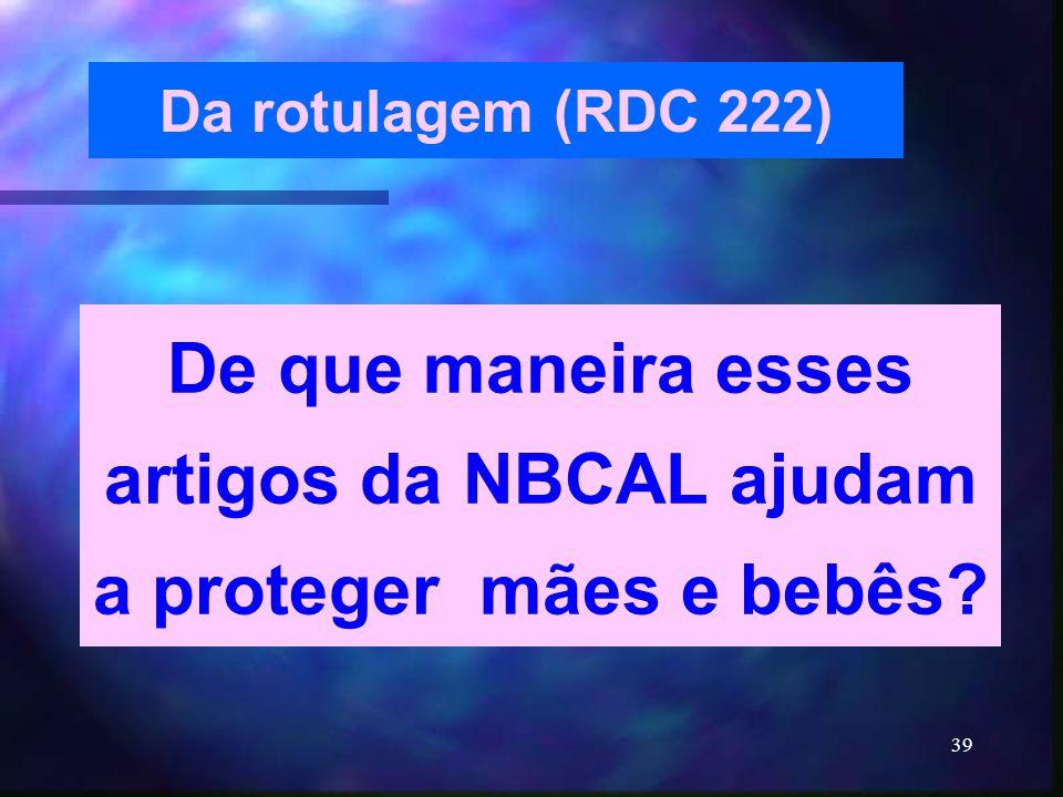 39 Da rotulagem (RDC 222) De que maneira esses artigos da NBCAL ajudam a proteger mães e bebês?