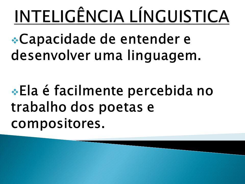 Capacidade de entender e desenvolver uma linguagem. Ela é facilmente percebida no trabalho dos poetas e compositores.